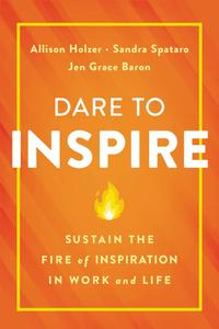 Dare to Inspire: Sustain the Fire of Inspiration in Work and Life