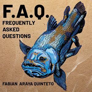 Fabian Araya Quinteto - Frequently Asked Questions (2019)