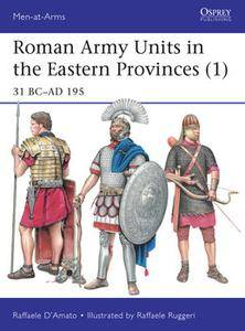 Roman Army Units in the Eastern Provinces (1): 31 BC-AD 195 (Osprey Men-at-Arms 511)