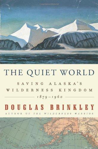 The Quiet World: Saving Alaska's Wilderness Kingdom, 1879-1960