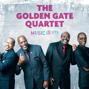 The Golden Gate Quartet - Music Is ??? (2019)