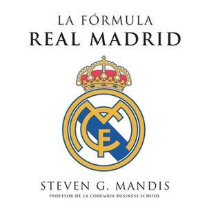 «La fórmula Real Madrid» by Steven G. Mandis