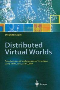 Distributed Virtual Worlds: Foundations and Implementation Techniques Using VRML, Java, and CORBA (Repost)