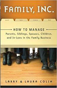 Family, Inc.: How to Manage Parents, Siblings, Spouses, Children, and In-Laws in the Family Business (Repost)