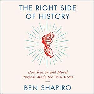 The Right Side of History: How Reason and Moral Purpose Made the West Great [Audiobook]