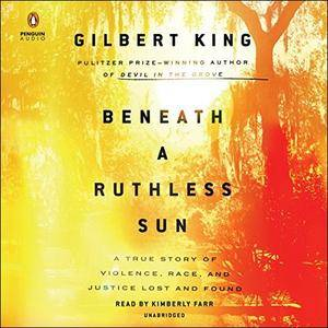 Beneath a Ruthless Sun: A True Story of Violence, Race, and Justice Lost and Found [Audiobook]