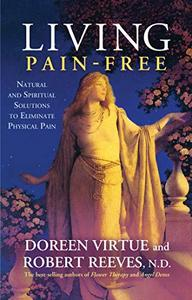 Living Pain-Free: Natural and Spiritual Solutions to Eliminate Physical Pain (Repost)