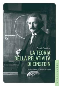 Ernst Cassirer - La teoria della relatività di Einstein (2015)