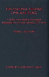 The National Tribune Civil War Index, Volume 1: 1877-1903