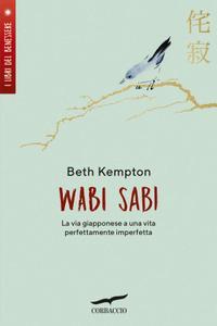 Beth Kempton - Wabi sabi. La via giapponese a una vita perfettamente imperfetta
