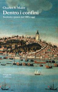 Charles S. Maier - Dentro i confini. Territorio e potere dal 1500 a oggi
