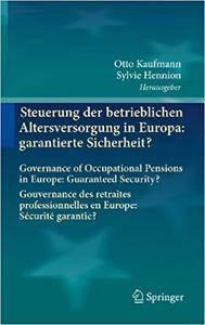 Steuerung der betrieblichen Altersversorgung in Europa: garantierte Sicherheit?: Governance of Occupational Pensions in Europe