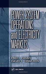 Power System Operations and Electricity Markets (Electric Power Engineering Series)