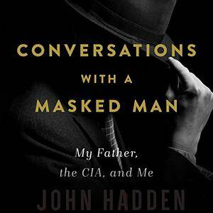 Conversations with a Masked Man: My Father, the CIA, and Me [Audiobook]