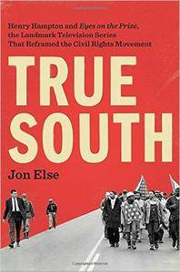 "True South: Henry Hampton and ""Eyes on the Prize,"" the Landmark Television Series That Reframed the Civil Rights Movement"