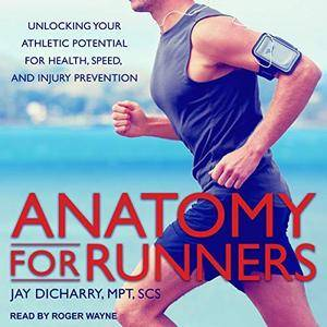 Anatomy for Runners: Unlocking Your Athletic Potential for Health, Speed, and Injury Prevention [Audiobook]