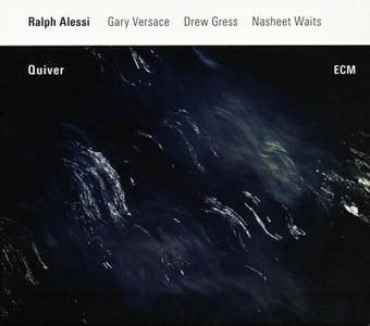 Ralph Alessi, Gary Versace, Drew Gress, Nasheet Waits - Quiver (2016) {ECM 2438}