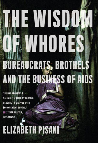 The Wisdom of Whores: Bureaucrats, Brothels and the Business of AIDS