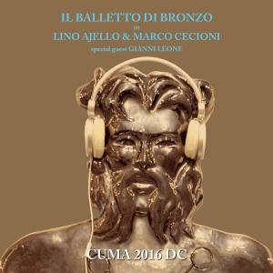 Il Balletto di Bronzo di Lino Ajello & Marco Cecioni - Cuma 2016 DC (2016) (Repost)
