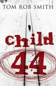 Tom Rob Smith - Child 44 (Leo Demidov, Book 1)