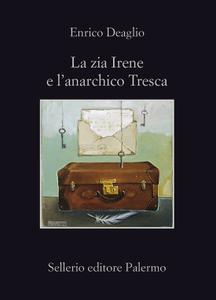 Enrico Deaglio - La zia Irene e l'anarchico Tresca