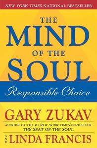 «The Mind of the Soul: Responsible Choice» by Gary Zukav,Linda Francis
