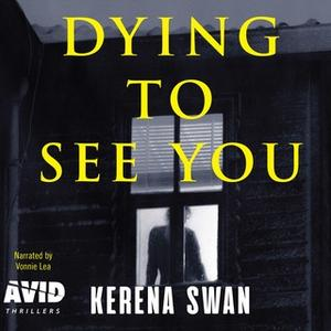 «Dying to See You» by Kerena Swan