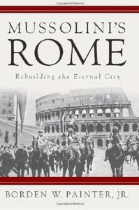 Mussolini's Rome: Rebuilding the Eternal City (repost)