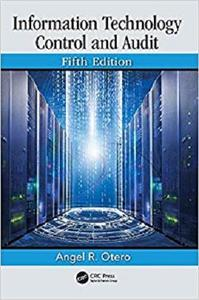 Information Technology Control and Audit, Fifth Edition [Repost]