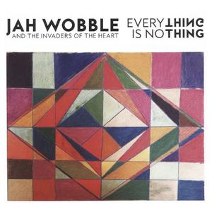 Jah Wobble & The Invaders of the Heart - Everything is No Thing (2016)