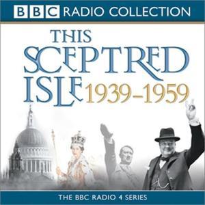 This Sceptred Isle: The Twentieth Century, Volume 3, 1939-1959 [Audiobook]
