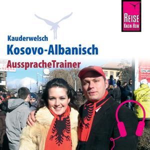 «Kauderwelsch AusspracheTrainer: Kosovo-Albanisch» by Saskia Drude-Koeth,Wolfgang Koeth