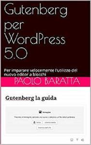 Gutenberg per WordPress 5.0: Per imparare velocemente l'utilizzo del nuovo editor a blocchi