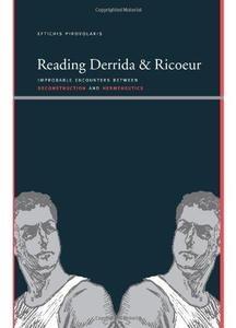 Reading Derrida and Ricoeur: Improbable Encounters Between Deconstruction and Hermeneutics