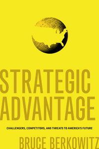Strategic Advantage: Challengers, Competitors, and Threats to America's Future