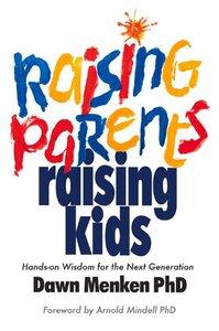 Raising Parents, Raising Kids: Hands-on Wisdom for the Next Generation (repost)