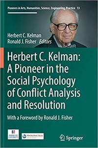 Herbert C. Kelman: A Pioneer in the Social Psychology of Conflict Analysis and Resolution (Repost)