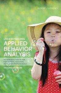 Understanding Applied Behavior Analysis: An Introduction to ABA for Parents, Teachers, and other Professionals, Second Edition
