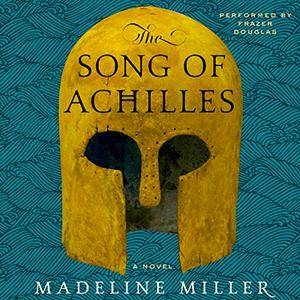 The Song of Achilles: A Novel [Audiobook]