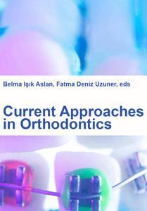 """""""Current Approaches in Orthodontics"""" ed. by Belma Işık Aslan, Fatma Deniz Uzuner"""