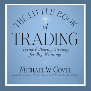 «The Little Book of Trading: Trend Following Strategy for Big Winnings» by Michael Covel