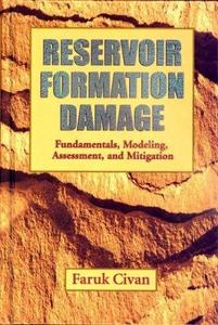 Reservoir Formation Damage, Fundamentals, Modeling, Assessment, and Mitigation (Petroleum Engineering) (Repost)