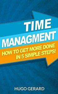 Time Management: How To Get More Done in 5 Simple Steps