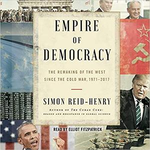 Empire of Democracy: The Remaking of the West Since the Cold War [Audiobook]