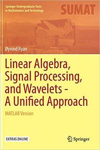 Linear Algebra, Signal Processing, and Wavelets - A Unified Approach: MATLAB Version (repost)