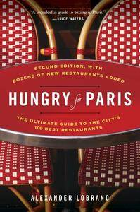 Hungry for Paris, 2nd edition: The Ultimate Guide to the City's 109 Best Restaurants