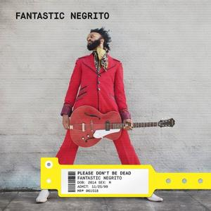 Fantastic Negrito - Please Don't Be Dead (Deluxe Edition) (2018)
