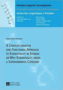 A Context-sensitive and Functional Approach to Evidentiality in Spanish or Why Evidentiality needs a Superordinate Categ