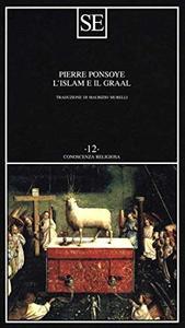 """Pierre Ponsoye, """"L'Islam et le Graal : Etude sur l'ésotérisme du Parzival de Wolfram von Eschenbach"""""""