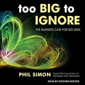 Too Big to Ignore: The Business Case for Big Data [Audiobook]